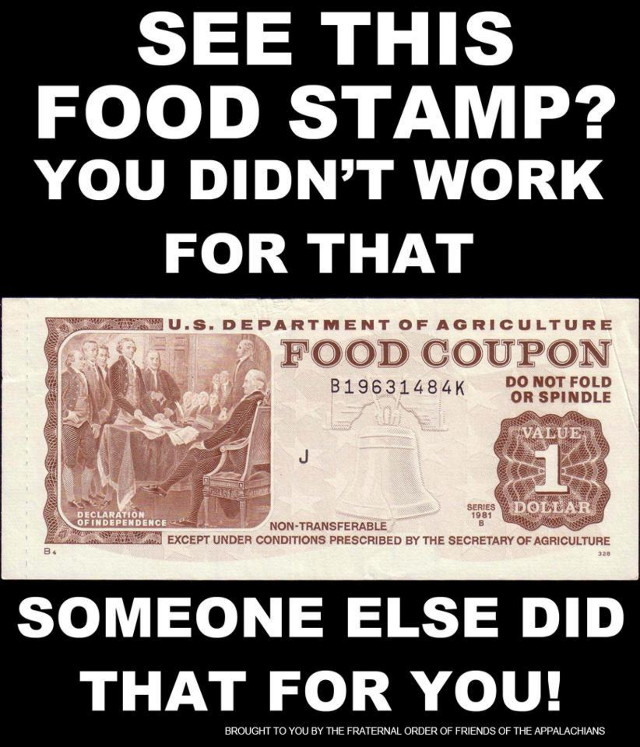 Food stamps  you didn t work for that